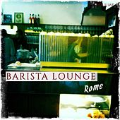 Barista Lounge - Rome, Vol. 1 (Finest Bar Lounge Tunes Selected for Coffee & Chill Lovers) by Various Artists
