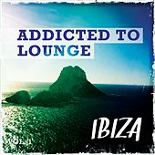 Addicted to Lounge - Ibiza, Vol. 1 (Best of Balearic Relaxing Lounge & Chill) by Various Artists