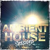Ambient House Sessions, Vol. 1 (Finest House & Dance Anthems 2014) by Various Artists