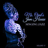 Ms. Opal's Jam House: Singing Jazz, Vol. 17 by Various Artists