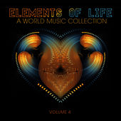 Elements of Life: A World Music Collection, Vol. 4 by Various Artists