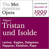 Wagner: Tristan und Isolde (December 18, 1999) by Richard Wagner