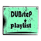 Dubstep Playlist (Essential Dub Step Anthems) by Various Artists