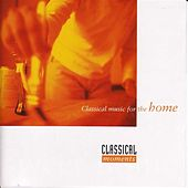 Classical Moments - Classical Music For The Home by Various Artists