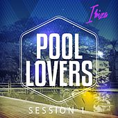 Pool Lovers - Ibiza Session, Vol. 1 (Relaxing Beats for the Poolside) by Various Artists