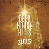 Deep House Hits - 2015, Vol. 1 (Best of Deep Electronic Tunes) by Various Artists