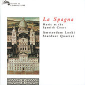 La Spagna - Music at the Spanish Court by Amsterdam Loeki Stardust Quartet