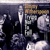 Trying Not to Fall by Jimmy Witherspoon