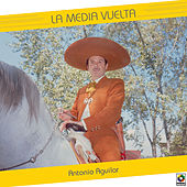 La Media Vuelta by Antonio Aguilar
