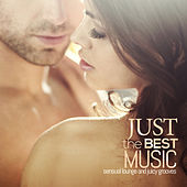 JUST THE BEST MUSIC Sensual Lounge and Juicy Grooves by Various Artists