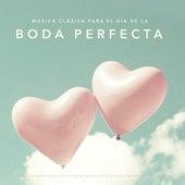 Música clásica para el día de la boda perfecta: La mejor y más hermosa colección de música para la novia, ceremonia y la recepción by Various Artists