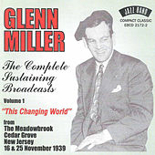 The Complete Sustaining Broadcasts, Vol. 1: This Changing World by Glenn Miller