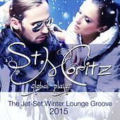 Global Player St.Moritz 2015 (The Jet-Set Winter Lounge Groove) by Various Artists