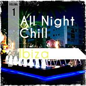 All Night Chill - Ibiza, Vol. 1 (Finest Selection of White Isle Chill & Lounge Tunes) by Various Artists