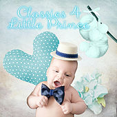 Classics 4 Little Prince – Favourite Melodies for Babies & Children, Enjoy the Classical Music, Background Instrumental Music for Newborns, Baby Music for Development by Little Prince Music Land
