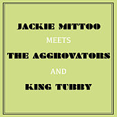 Jackie Mittoo Meets the Aggrovators and King Tubby by Jackie Mittoo