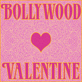 Bollywood Valentine: Love Songs for the Dance Floor by Various Artists