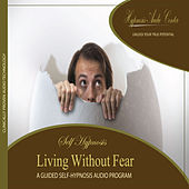 Living Without Fear - Guided Self-Hypnosis by Hypnosis Audio Center
