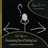 Overcoming Fear of Getting Lost - Guided Self-Hypnosis by Hypnosis Audio Center