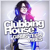 Clubbing House - Girls Tech Vibes - EP by Various Artists