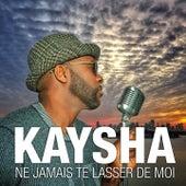 Ne jamais te lasser de moi by Kaysha