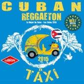 EL TAXI - CUBAN REGGAETON 2015 (CUBATON) (Lo Mejor de Cuba - Los Exitos 2015) by Various Artists