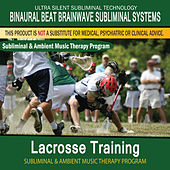 Lacrosse Training - Subliminal and Ambient Music Therapy by Binaural Beat Brainwave Subliminal Systems