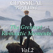 Classical Playlist: The Greatest Romantic Moments, Vol. 2 by Various Artists