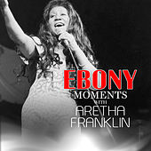 Aretha Franklin Interviews with Ebony Moments by Aretha Franklin