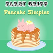 Pancake Sleepies by Parry Gripp