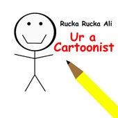 Ur a Cartoonist by Rucka Rucka Ali