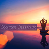 Cool Yoga Class Music by Various Artists