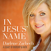 In Jesus' Name: A Legacy of Worship & Faith by Darlene Zschech