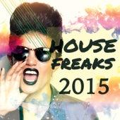 House Freaks - 2015, Vol. 1 (Fresh Mix of Finest Deep & Progressive Dance Music) by Various Artists