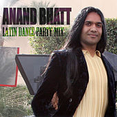 Latin Dance Party Mix by Anand Bhatt