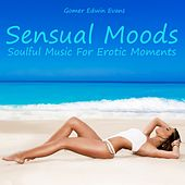 Sensual Moods: Soulful Music for Erotic Moments by Gomer Edwin Evans