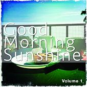 Good Morning Sunshine, Vol. 1 (Sunny Chill out and Smooth House Tunes) by Various Artists