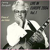 Live in Europe 2004 - Vol. 1 by Larry Coryell