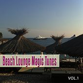 Beach Lounge Magic Tunes, Vol. 1 (Magic Chill out, Lounge and Chill House Tunes) by Various Artists