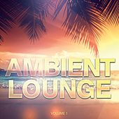 Ambient Lounge, Vol. 1 (Calm Down & Relax) by Various Artists