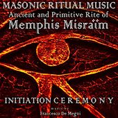 Masonic Ritual Music: Ancient and Primitive Rite of Memphis Misraïm (Iniziation) by Francesco Demegni