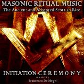 Masonic Ritual Music: The Ancient and Accepted Scottish Rite (Initiation Ceremony) by Francesco Demegni