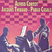 Alfred Cortot - Jacques Thibaud - Pablo Casals by Pablo Casals