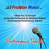 I Need You to Survive (Originally Performed by Hezekiah Walker) [Instrumental Performance Tracks] by Fruition Music Inc.