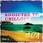 Addicted to Chillout - Ibiza, Vol. 1 (Most Famous Chill & Lounge Tunes) by Various Artists