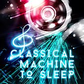 Classical Machine to Sleep – Bedtime and Goodnight with Classical Music, Insomnia Cure, Relax with Famous Composers, Calm and Peaceful Masterpieces by Sleep Machine Academy