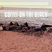 Coffee on the Beach, Vol. 1 (Smooth and Sunny Coffee Chill Tunes) by Various Artists