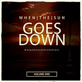 When the Sun Goes Down, Vol. 1 (Deep House Essentials) by Various Artists