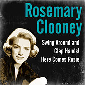 Swing Around and Clap Hands! Here Comes Rosie by Rosemary Clooney