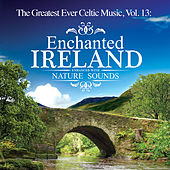 The Greatest Ever Celtic Music, Vol. 13: Enchanted Ireland - Enhanced with Nature Sounds by Global Journey